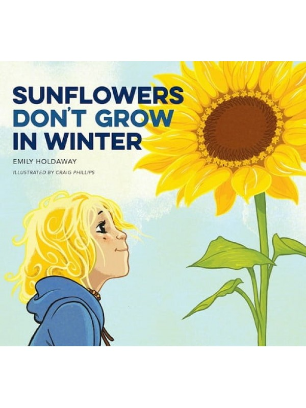 Sunflowers Don't Grow in Winter - Emily Holdaway